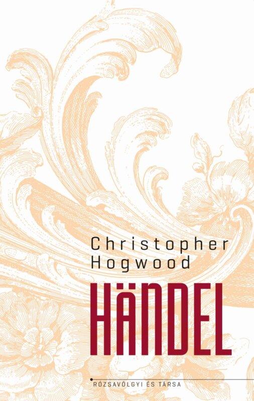 Christopher Hogwood: Händel - forrás: Líra.hu