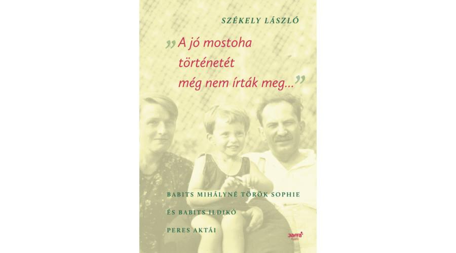 Székely László: A jó mostoha történetét még nem írták meg - forrás: Jaffa Kiadó