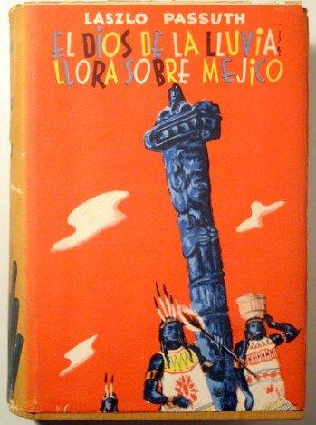Passuth László El dios de la lluvia llora sobre Mejico 1946-os első kiadásának címlapja - Forrás: iberlibro.com